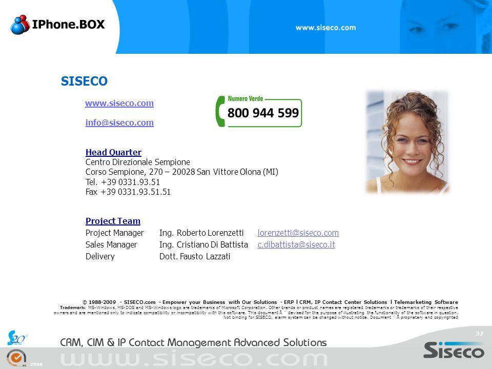 2008 37 SISECO www.siseco.com info@siseco.com Head Quarter Centro Direzionale Sempione Corso Sempione, 270 – 20028 San Vittore Olona (MI) Tel. +39 033