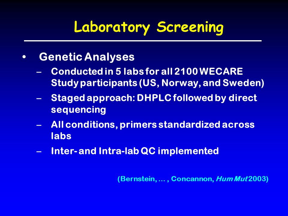 Laboratory Screening Genetic Analyses –Conducted in 5 labs for all 2100 WECARE Study participants (US, Norway, and Sweden) –Staged approach: DHPLC fol