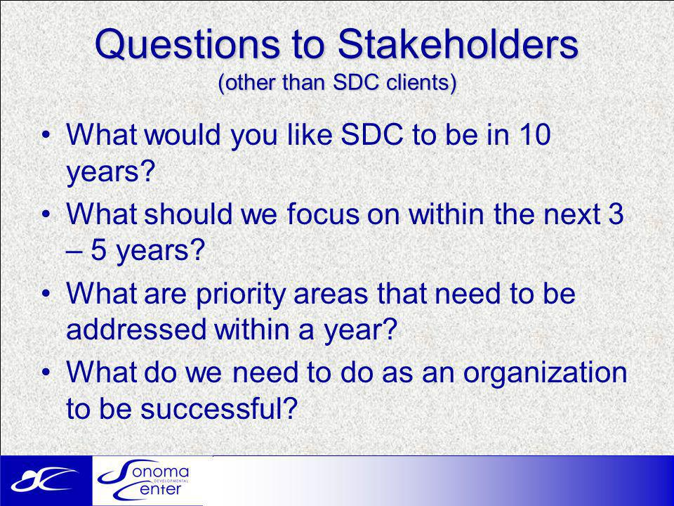 Questions to Stakeholders (other than SDC clients) What would you like SDC to be in 10 years.