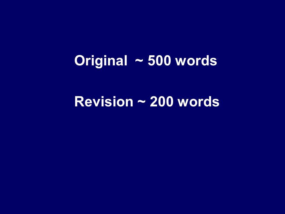 Original ~ 500 words Revision ~ 200 words