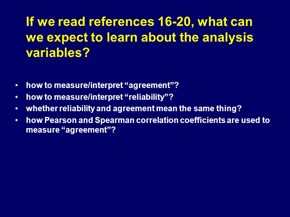 If we read references 16-20, what can we expect to learn about the analysis variables? how to measure/interpret agreement? how to measure/interpret re