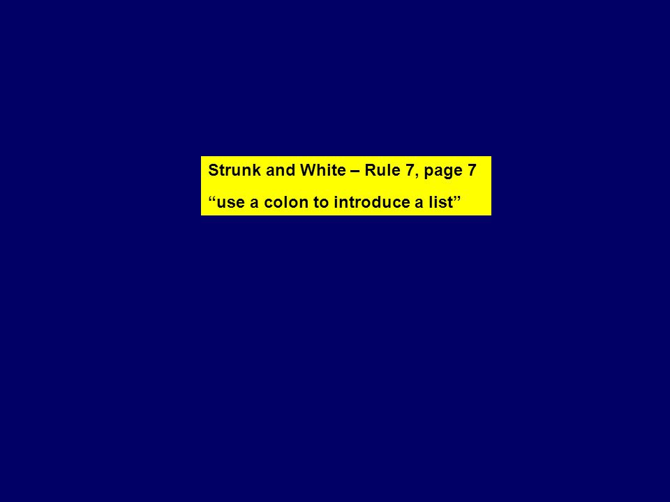 Strunk and White – Rule 7, page 7 use a colon to introduce a list