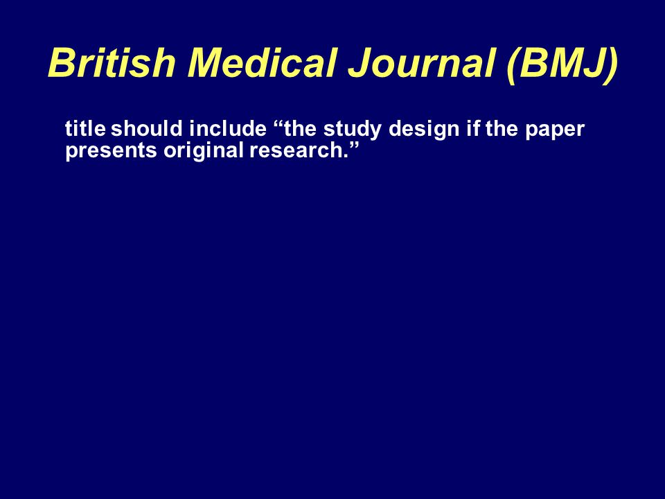 British Medical Journal (BMJ) title should include the study design if the paper presents original research.