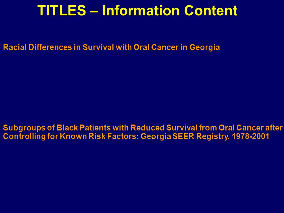 Racial Differences in Survival with Oral Cancer in Georgia Topic:Who – What – W – henWhere Methods: (+/- survival) Results: – Conclusion: – Named Data