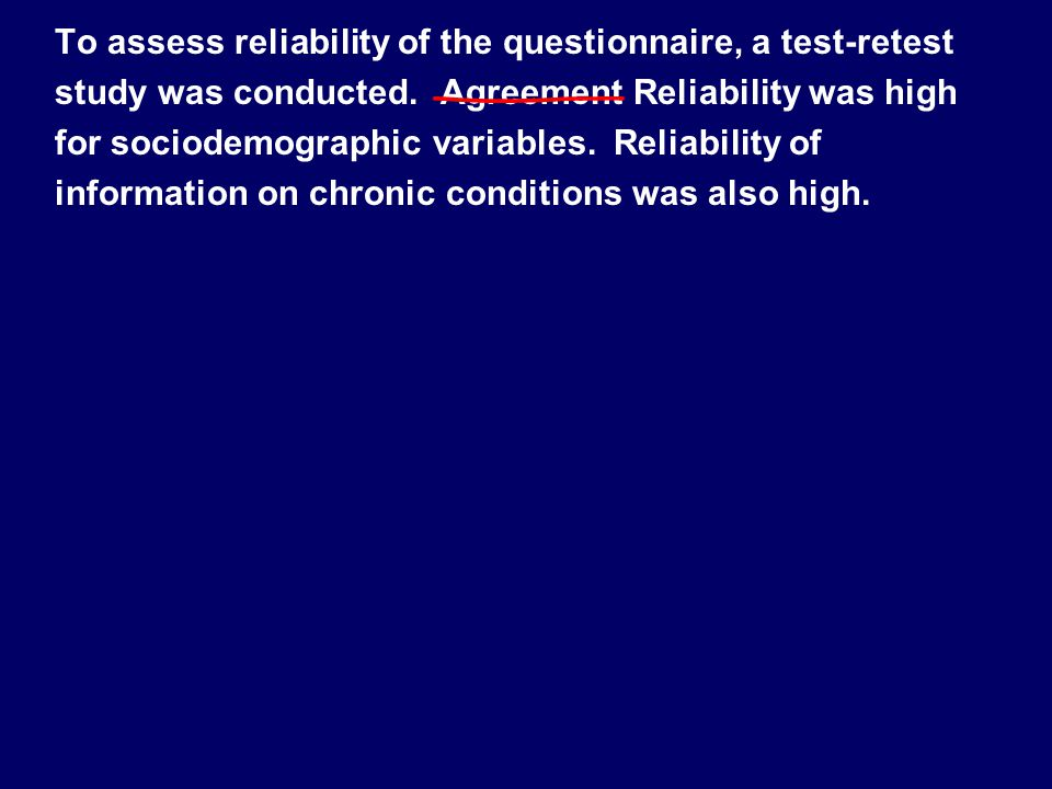 To assess reliability of the questionnaire, a test-retest study was conducted. Agreement Reliability was high for sociodemographic variables. Reliabil