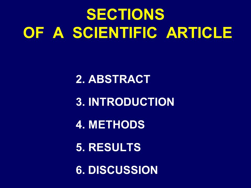 SECTIONS OF A SCIENTIFIC ARTICLE 2. ABSTRACT 3. INTRODUCTION 4. METHODS 5. RESULTS 6. DISCUSSION