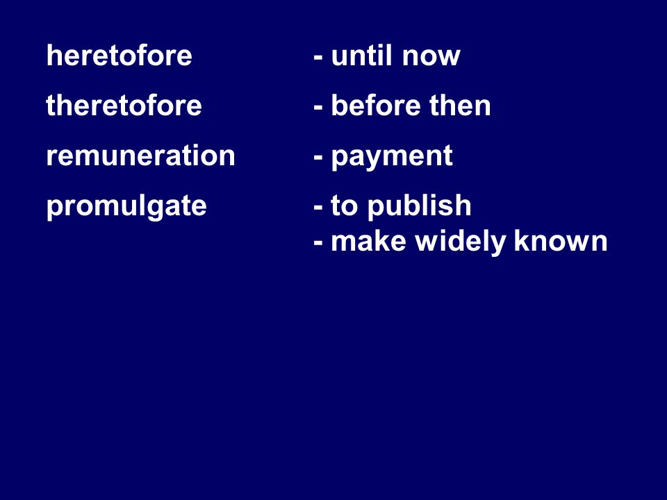 heretofore- until now theretofore- before then remuneration- payment promulgate- to publish - make widely known