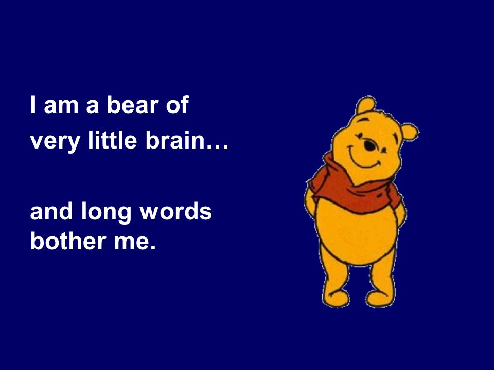 I am a bear of very little brain… and long words bother me.