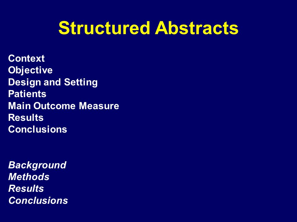 Structured Abstracts Context Objective Design and Setting Patients Main Outcome Measure Results Conclusions Background Methods Results Conclusions