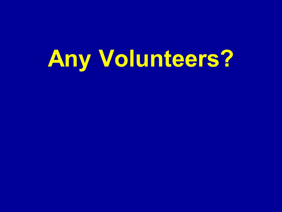 Any Volunteers?