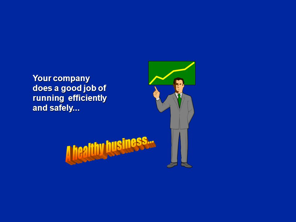 Your company does a good job of running efficiently and safely...