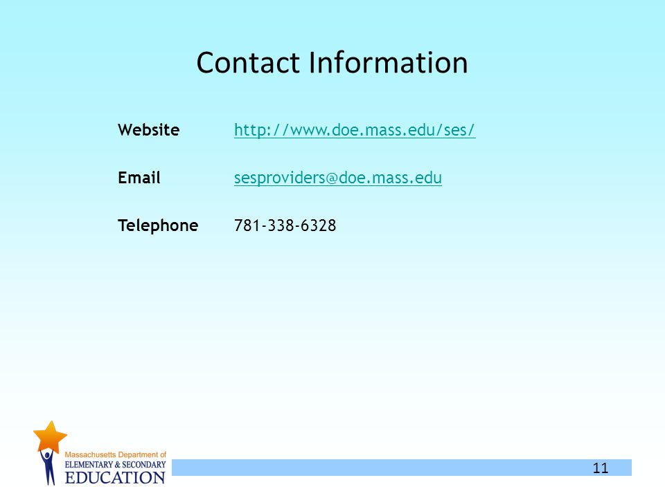 11 Contact Information Websitehttp://www.doe.mass.edu/ses/ Emailsesproviders@doe.mass.edu Telephone781-338-6328