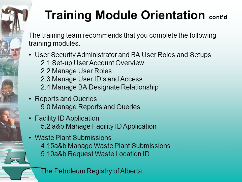 The Petroleum Registry of Alberta The training team recommends that you complete the following training modules.