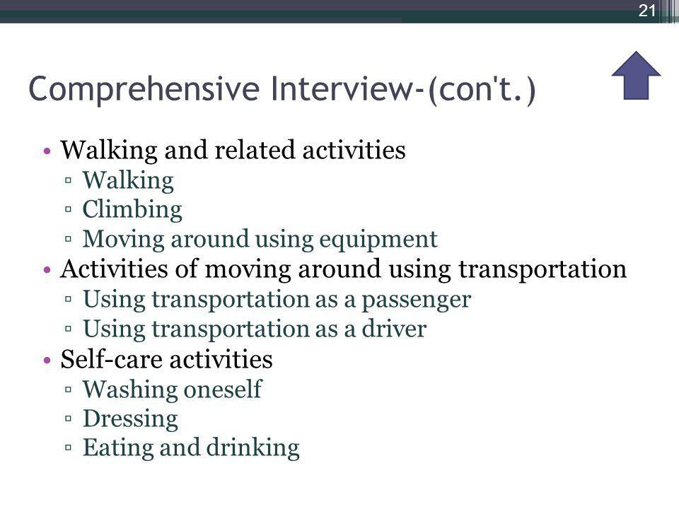 Comprehensive Interview-(con't.) Walking and related activities Walking Climbing Moving around using equipment Activities of moving around using trans