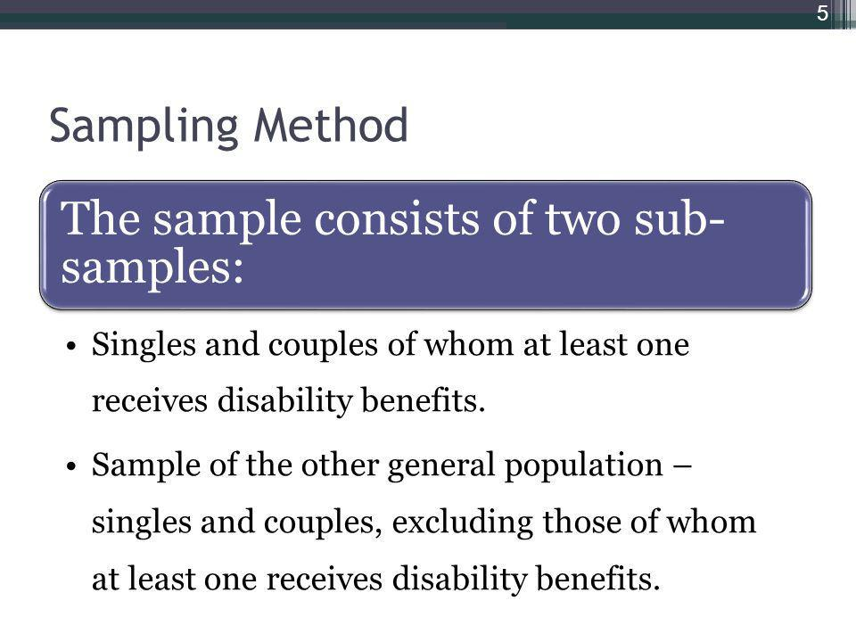 Sampling Method The sample consists of two sub- samples: Singles and couples of whom at least one receives disability benefits.