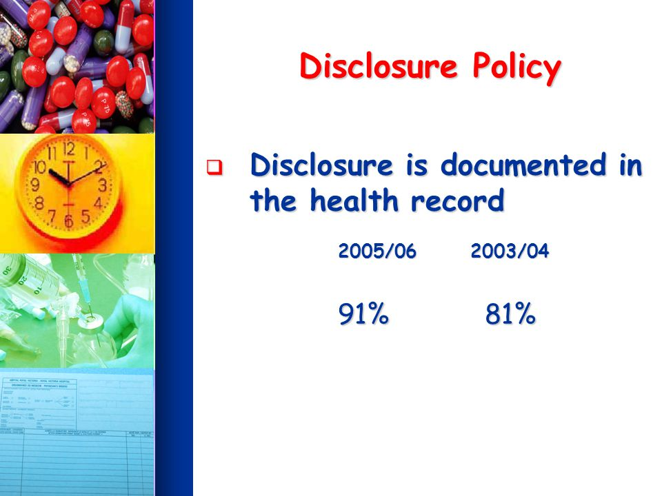 Disclosure Policy Disclosure is documented in the health record Disclosure is documented in the health record 2005/06 2003/04 91% 81%