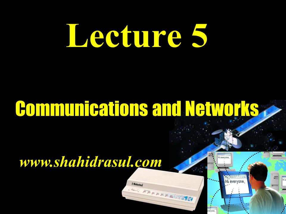 Lecture 5 Communications and Networks www.shahidrasul.com