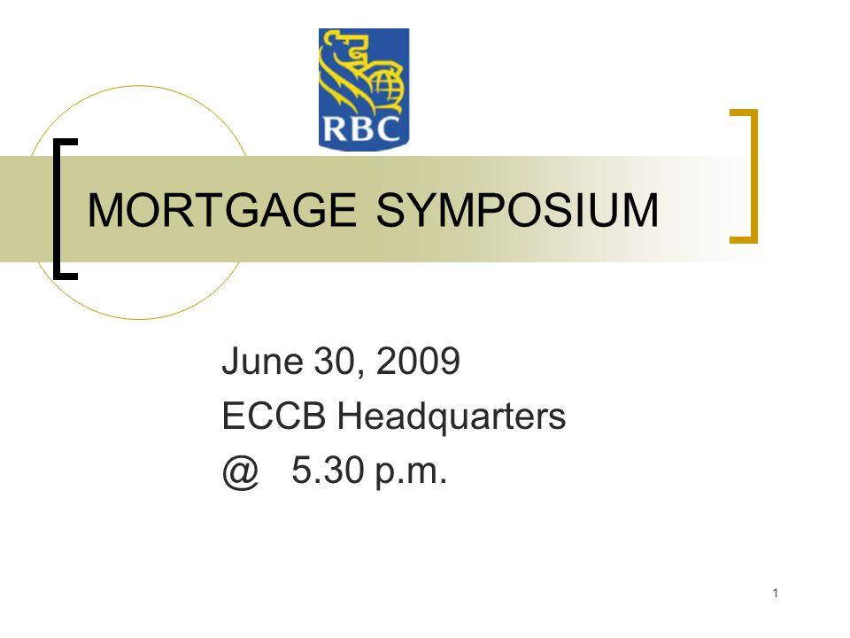 1 MORTGAGE SYMPOSIUM June 30, 2009 ECCB Headquarters @ 5.30 p.m.