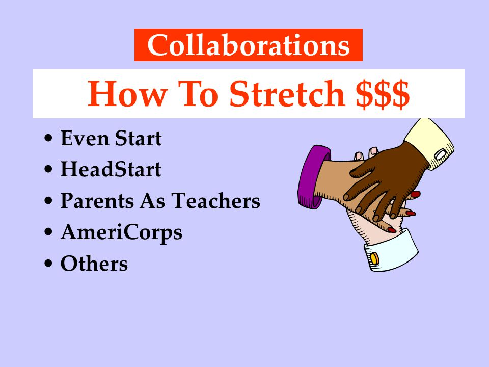 Collaborations Even Start HeadStart Parents As Teachers AmeriCorps Others How To Stretch $$$