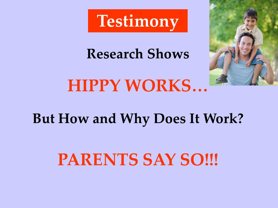 Testimony Research Shows HIPPY WORKS… But How and Why Does It Work? PARENTS SAY SO!!!