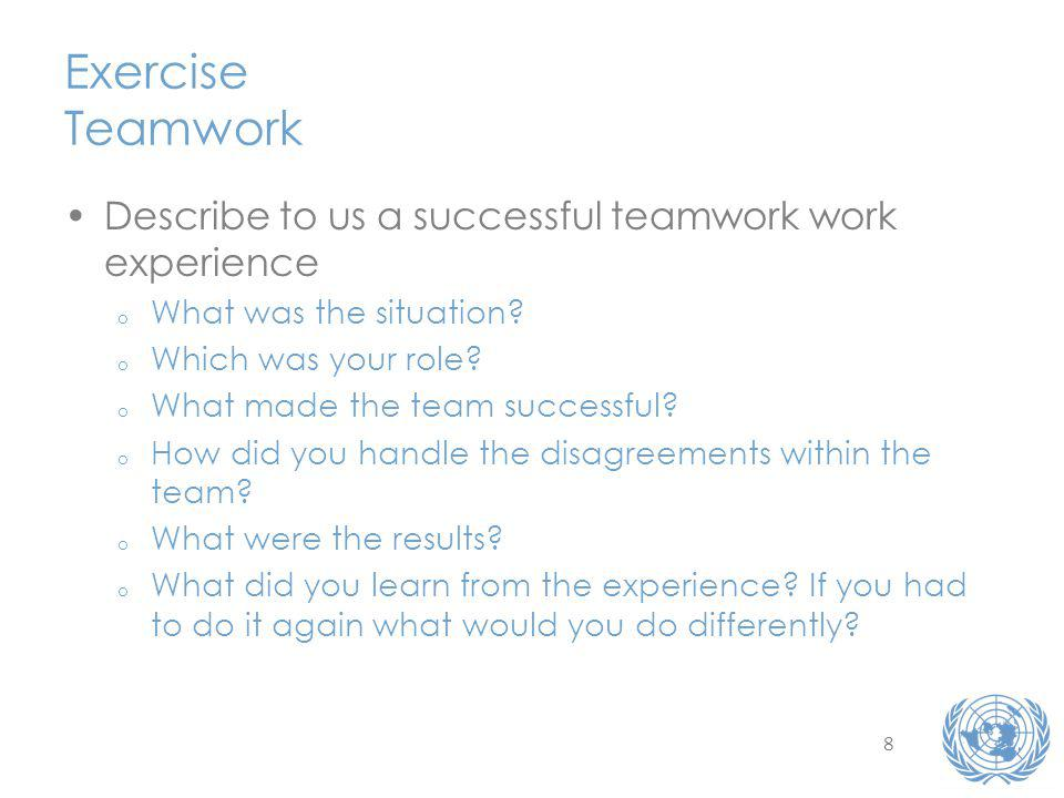 8 Exercise Teamwork Describe to us a successful teamwork work experience o What was the situation.