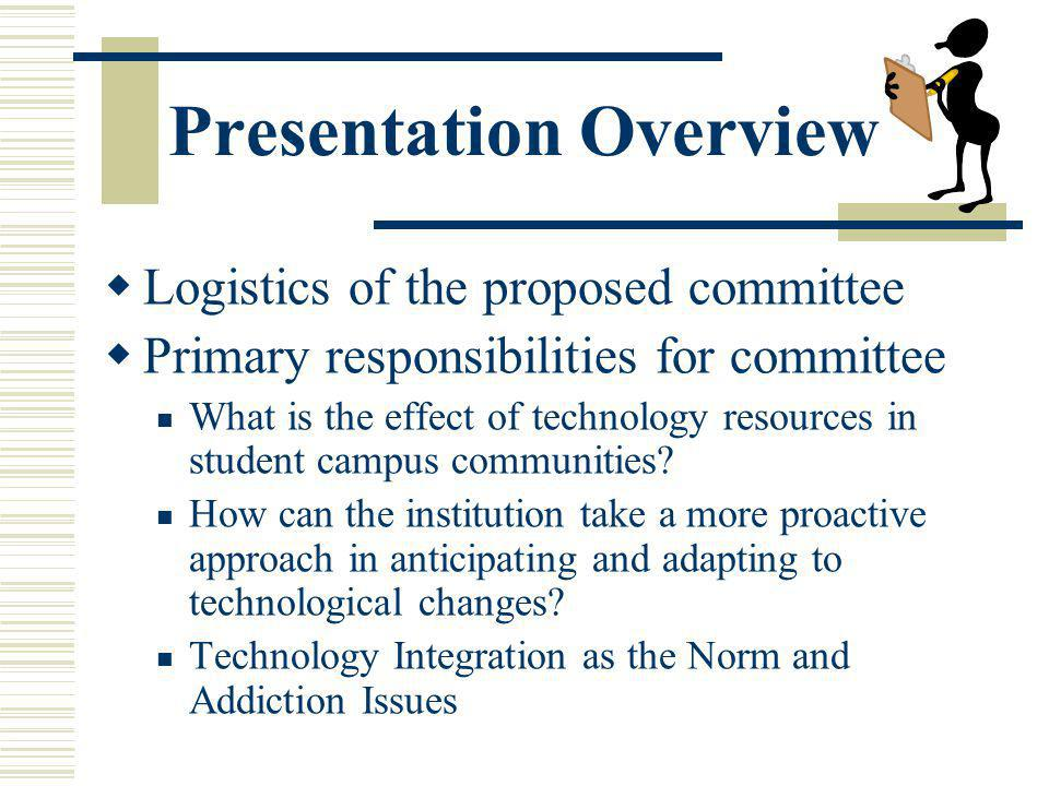 Presentation Overview Logistics of the proposed committee Primary responsibilities for committee What is the effect of technology resources in student campus communities.