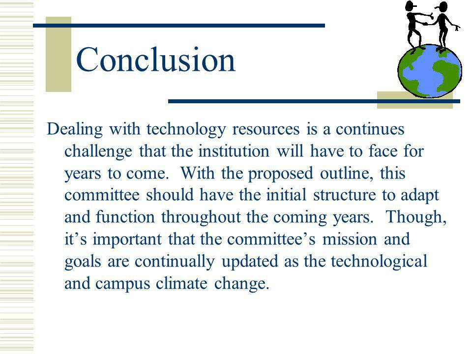 Conclusion Dealing with technology resources is a continues challenge that the institution will have to face for years to come.
