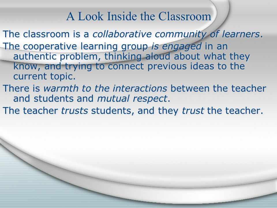 A Look Inside the Classroom The classroom is a collaborative community of learners. The cooperative learning group is engaged in an authentic problem,