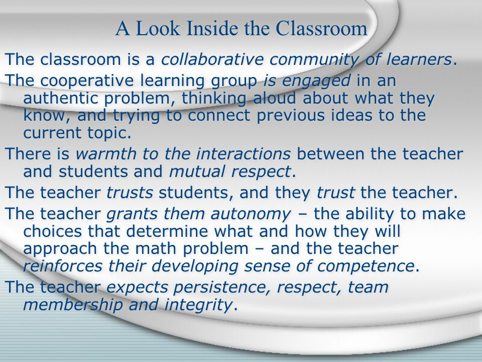 A Look Inside the Classroom The classroom is a collaborative community of learners.