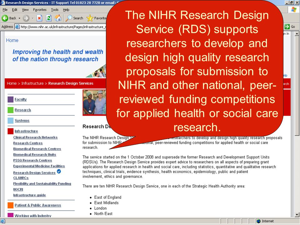 The NIHR Research Design Service (RDS) supports researchers to develop and design high quality research proposals for submission to NIHR and other national, peer- reviewed funding competitions for applied health or social care research.