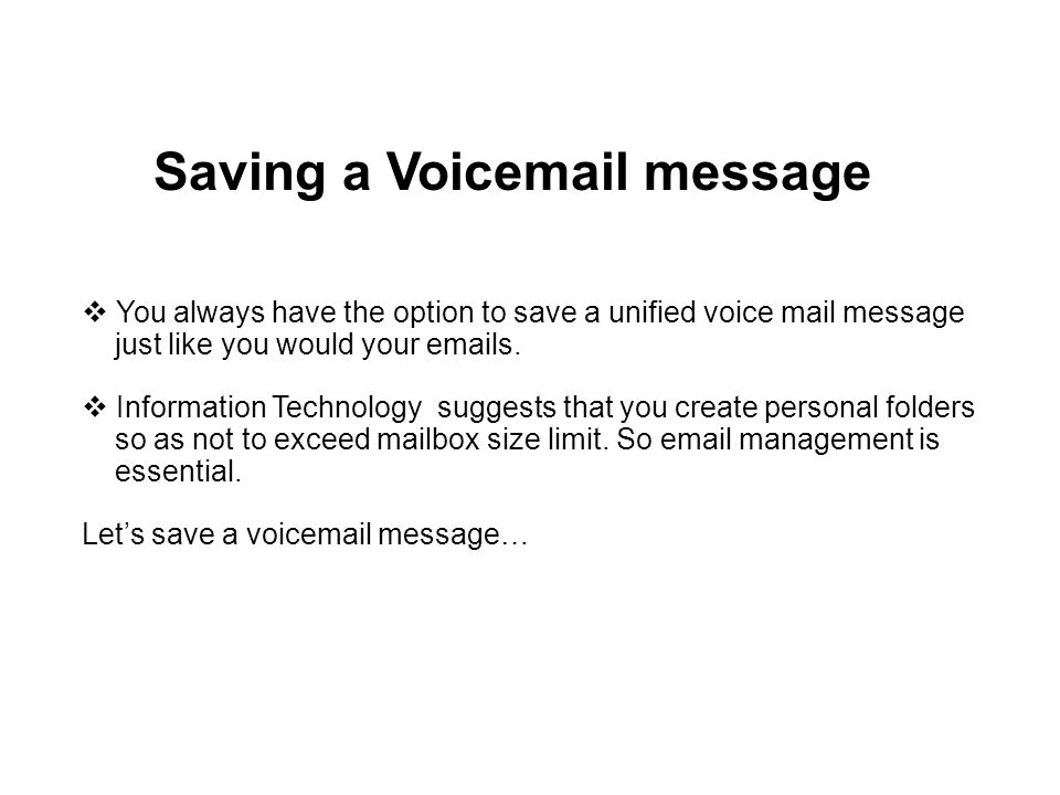 Deleting a Voicemail Message You can delete a voicemail message by selecting the message and using the DELETE command in your email program, just like any other normal email message.