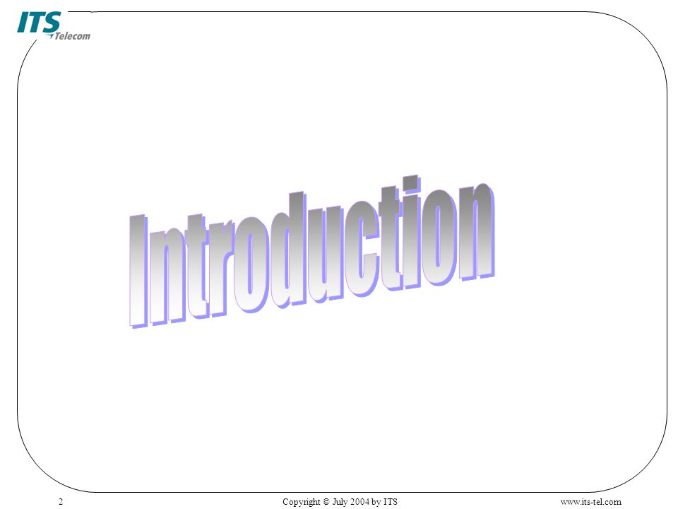 www.its-tel.comCopyright © July 2004 by ITS3 Session Overview- VME Pro Introduction of the VME Pro Hardware Description VME Pro Architecture Features & Services Automated Attendant Features Voice Mail Features System Administration Features Unified Messaging SMS Notification