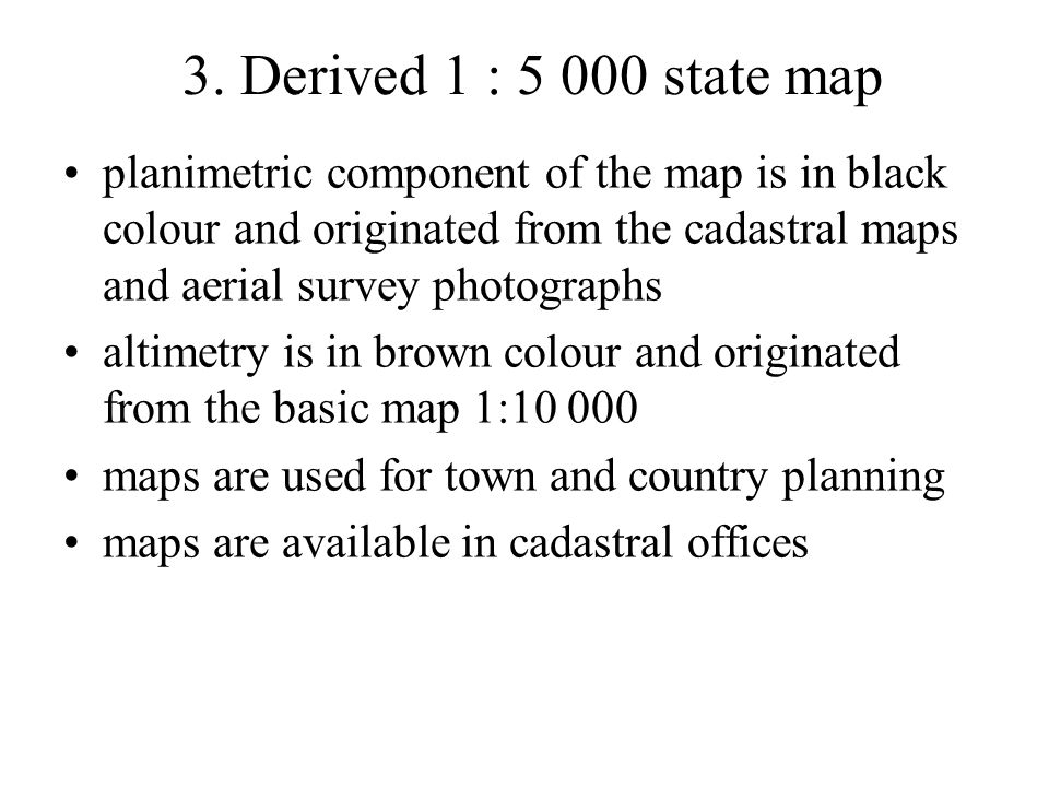 3. Derived 1 : 5 000 state map planimetric component of the map is in black colour and originated from the cadastral maps and aerial survey photograph