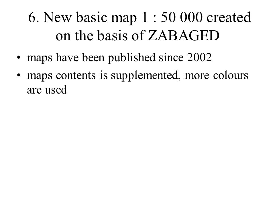 6. New basic map 1 : 50 000 created on the basis of ZABAGED maps have been published since 2002 maps contents is supplemented, more colours are used