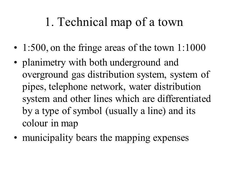 1. Technical map of a town 1:500, on the fringe areas of the town 1:1000 planimetry with both underground and overground gas distribution system, syst