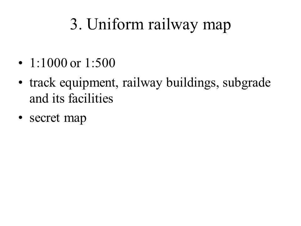3. Uniform railway map 1:1000 or 1:500 track equipment, railway buildings, subgrade and its facilities secret map