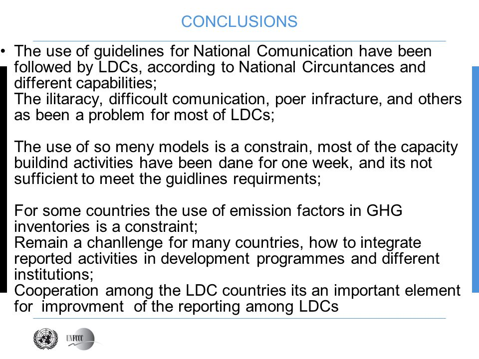 CONCLUSIONS The use of guidelines for National Comunication have been followed by LDCs, according to National Circuntances and different capabilities;