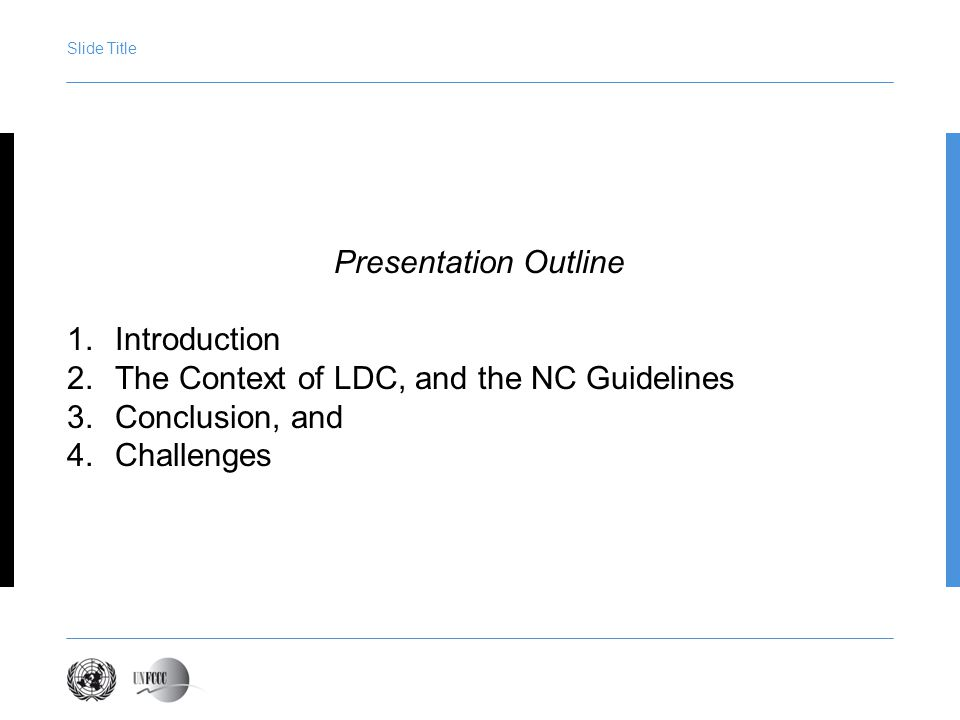 Slide Title Presentation Outline 1.Introduction 2.The Context of LDC, and the NC Guidelines 3.Conclusion, and 4.Challenges