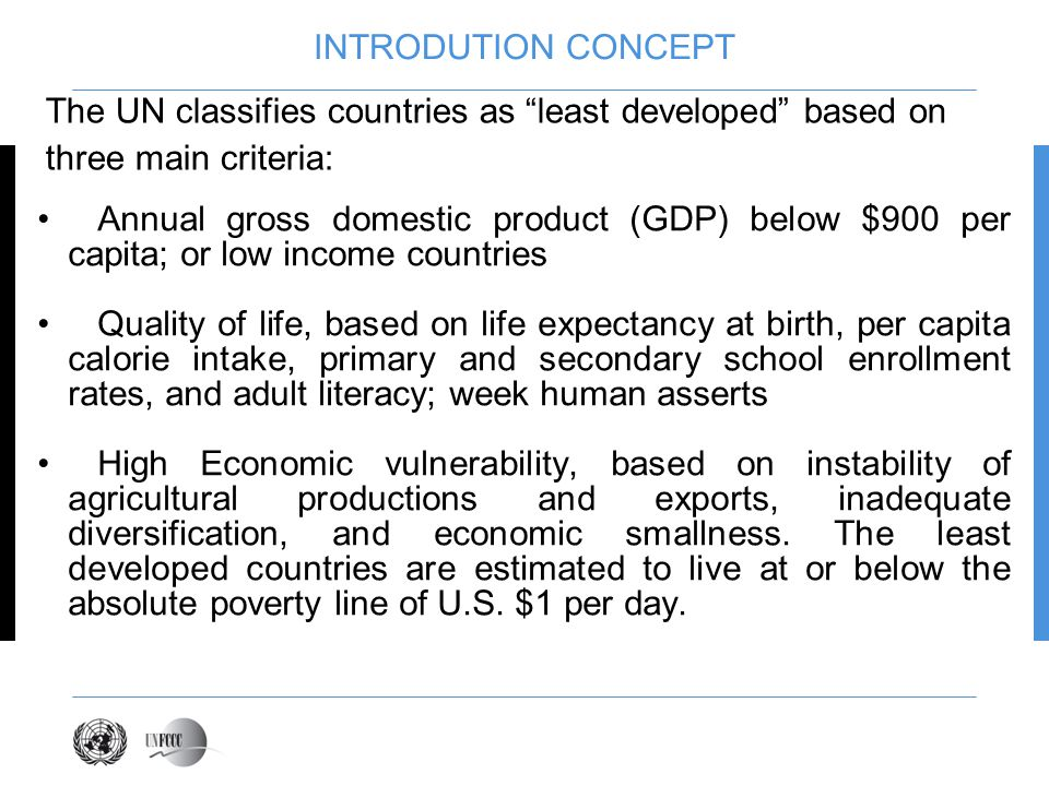 INTRODUTION CONCEPT Annual gross domestic product (GDP) below $900 per capita; or low income countries Quality of life, based on life expectancy at bi