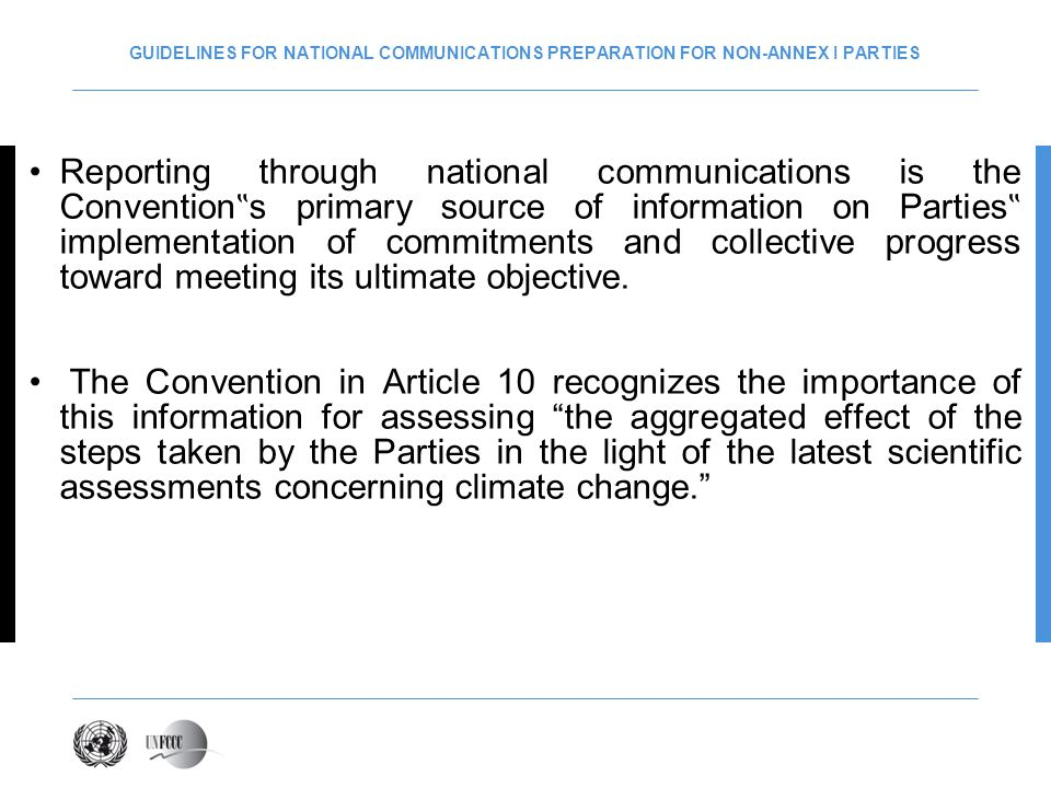 GUIDELINES FOR NATIONAL COMMUNICATIONS PREPARATION FOR NON-ANNEX I PARTIES Reporting through national communications is the Convention s primary sourc