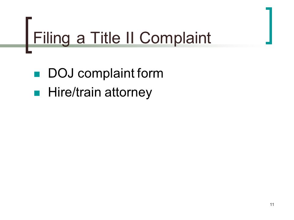 11 Filing a Title II Complaint DOJ complaint form Hire/train attorney