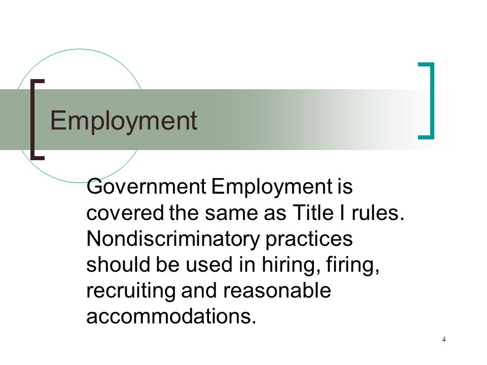 4 Employment Government Employment is covered the same as Title I rules.