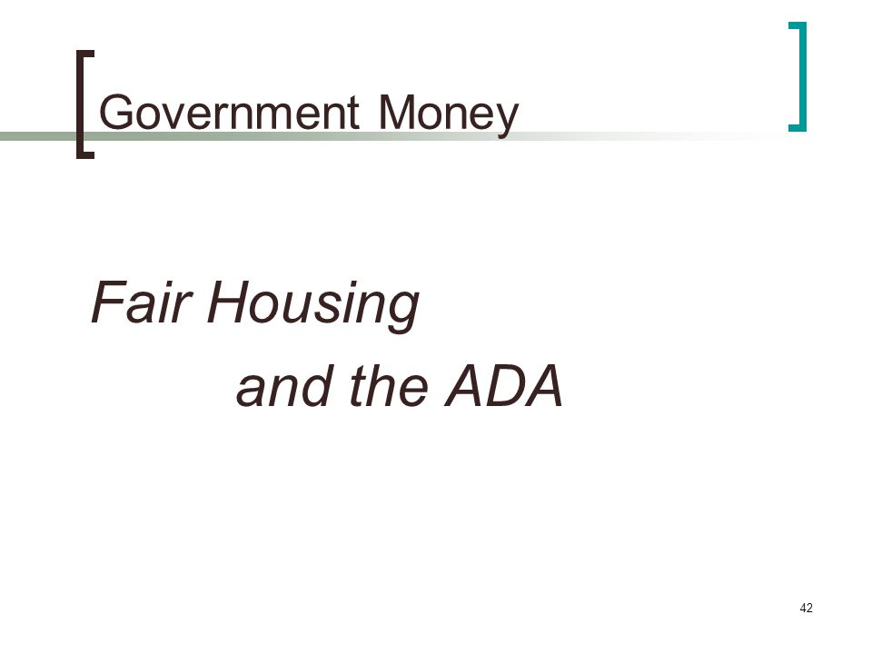 42 Government Money Fair Housing and the ADA