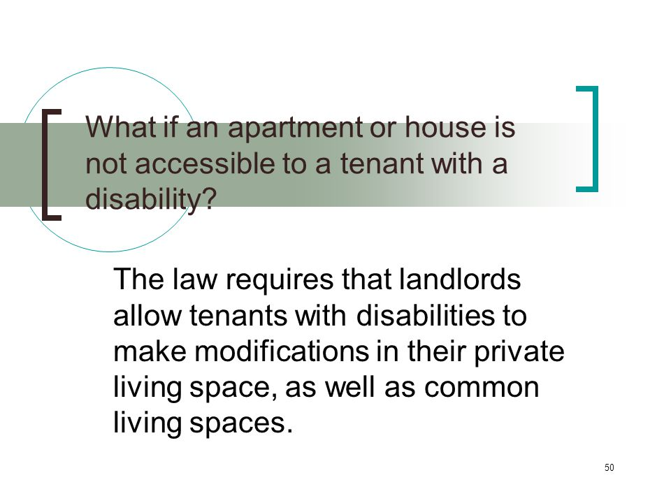 50 What if an apartment or house is not accessible to a tenant with a disability.