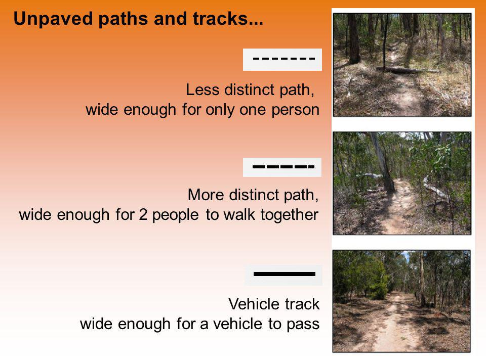 Unpaved paths and tracks... Less distinct path, wide enough for only one person More distinct path, wide enough for 2 people to walk together Vehicle