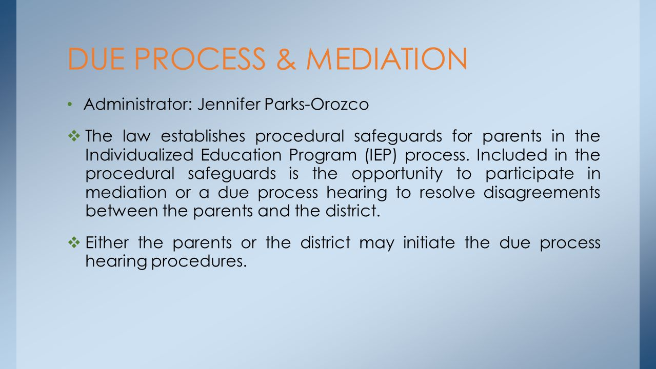 Administrator: Jennifer Parks-Orozco The law establishes procedural safeguards for parents in the Individualized Education Program (IEP) process. Incl