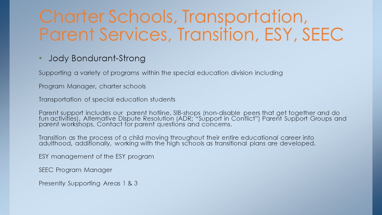 Jody Bondurant-Strong Supporting a variety of programs within the special education division including Program Manager, charter schools Transportation
