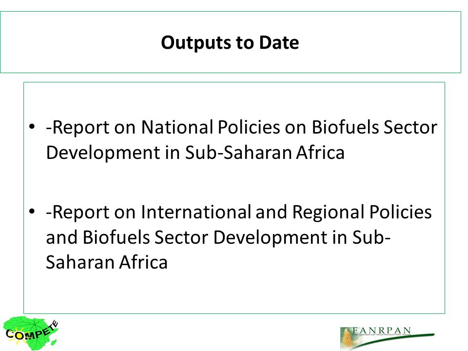 Outputs to Date -Report on National Policies on Biofuels Sector Development in Sub-Saharan Africa -Report on International and Regional Policies and Biofuels Sector Development in Sub- Saharan Africa
