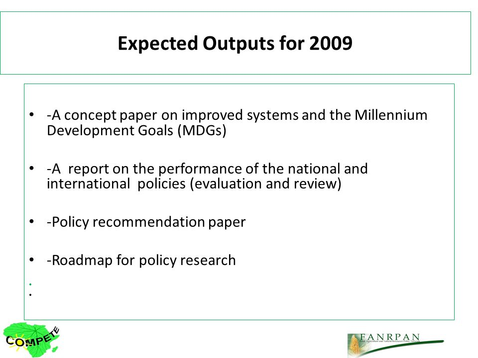 Expected Outputs for A concept paper on improved systems and the Millennium Development Goals (MDGs) -A report on the performance of the national and international policies (evaluation and review) -Policy recommendation paper -Roadmap for policy research