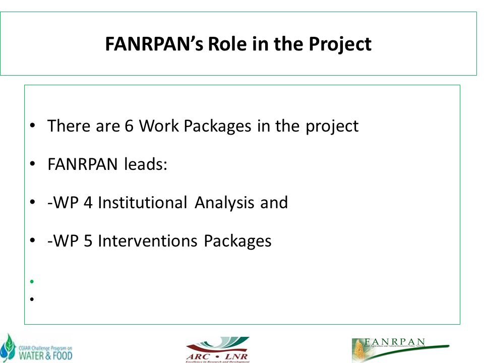 FANRPANs Role in the Project There are 6 Work Packages in the project FANRPAN leads: -WP 4 Institutional Analysis and -WP 5 Interventions Packages